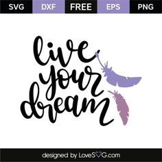 Live Your Dream - Lovesvg.com Live For Yourself, Create Yourself, Perfection Quotes, Free Svg Cut Files, Dreaming Of You, Cricut, Craft Cutter, Silhouette, Badges