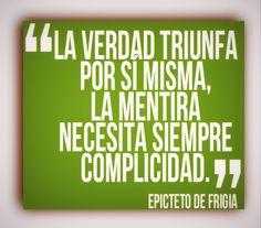 """""""La verdad triunfa por si misma, la mentira necesita siempre complicidad"""" Epicteto de Frigia #Filosofía"""