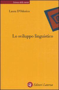 Lo *sviluppo linguistico / Laura D'Odorico. - Roma ; Bari : GLF editori Laterza, 2005. - VII, 144 p. ; 22 cm.