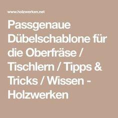 Passgenaue Dübelschablone für die Oberfräse / Tischlern / Tipps & Tricks / Wissen - Holzwerken
