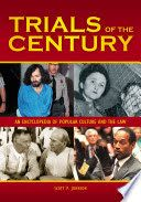 Trials of the Century: An Encyclopedia of Popular Culture and the Law (2011)