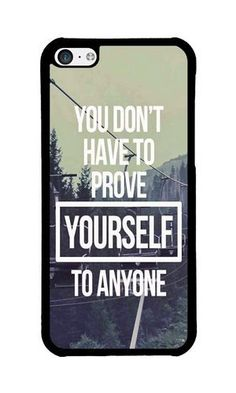 Cunghe Art Custom Designed Black PC Hard Phone Cover Case For iPhone 5C With You Do Not Have To Prove Yourself To Anyone Phone Case https://www.amazon.com/Cunghe-Art-Custom-Designed-Yourself/dp/B0169ZYG1I/ref=sr_1_562?s=wireless&srs=13614167011&ie=UTF8&qid=1467014947&sr=1-562&keywords=iphone+5c https://www.amazon.com/s/ref=sr_pg_24?srs=13614167011&rh=n%3A2335752011%2Cn%3A%212335753011%2Cn%3A2407760011%2Ck%3Aiphone+5c&page=24&keywords=iphone+5c&ie=UTF8&qid=1467014981&lo=none