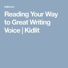 Reading Your Way to Great Writing Voice | Kidlit
