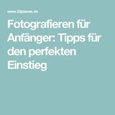 Fotografieren für Anfänger: Tipps für den perfekten Einstieg