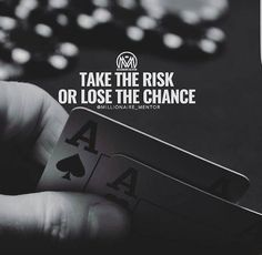 One chance in life, realise u that u are a best by taking risks.