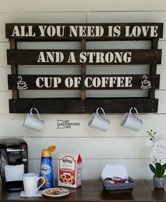 Pallet Sign Coffee Cup Rack All you need is love and a strong cup of coffee