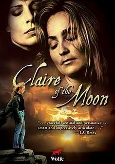 Claire of the Moon (1993) In this sensual, provocative and deeply intimate film, notorious satirist Claire Jabrowski (Trisha Todd) meets Dr. Noel Benedict (Karen Trumbo), a dour sex therapist, at a women's retreat -- and despite their differences, the promiscuous Claire and the serious Noel find themselves passionately attracted to each other. Sparks fly as the two women clash at first, then reconcile and finally develop a romance that will change Claire's life forever.