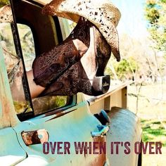 Over when it's over- Eric Church. I think this may be one of my favorite songs now :)