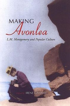 Making Avonlea: L. M. Montgomery and Popular Culture-- a very good book and LMM resource
