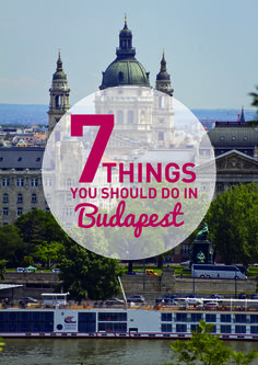 List of 7 things you should do while in Budapest! http://welovebudapest.com/budapest.and.hungary/you.mustn.t.leave.budapest.without.doing.these.7.things
