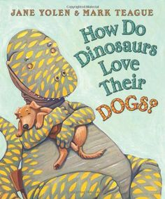 How Do Dinosaurs Love Their Dogs? by Jane Yolen http://smile.amazon.com/dp/0545153522/ref=cm_sw_r_pi_dp_gafCwb0X1GV2M