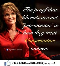 The way many liberals treat smart, capable conservative women is just disgusting.