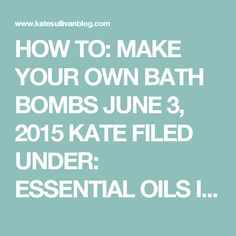HOW TO: MAKE YOUR OWN BATH BOMBS  JUNE 3, 2015 KATE FILED UNDER: ESSENTIAL OILS  It hasn't been even a year since my obsession with fancy spa bubble baths first appeared (you can revisit my home tour if you need proof).  Sadly all those bath goodies aren't cheap – but they're actually very easy to make at home! I was amazed by not only how much more affordable this makes those baths but that the results are the same.As much as I love the homemade products I use daily, this is still one of…
