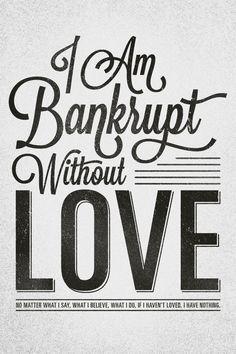 I am bankrupt without love....