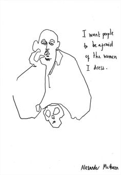 """""""I want people to be afraid of the women I dress."""" –Alexander McQueen (illustration by Helen Bullock)"""