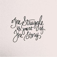 The struggle is part of the story..