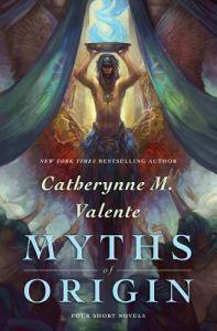 12,60€. Catherynne M. Valente: Myths of Origin