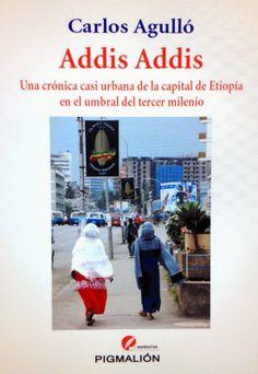 ADDIS ADDIS http://www.centrallibrera.com/index.php/catalog/product/view/id/89830 Autor: Carlos Agulló, Una crónica urbana de la capital de Etiopia en el umbral del tercer milenio