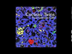 ▶ Cocteau Twins - Four Calendar Cafe (1993) - YouTube