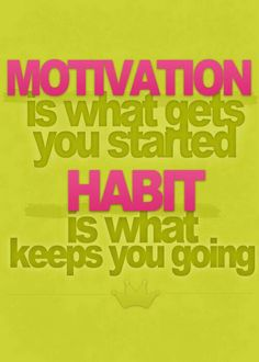 Make a habit of motivation!