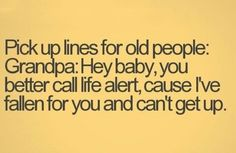 Pick up lines for old people haha too funny