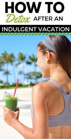 You've been working hard getting in your workouts consistently every week, and eating really clean. Here are 3 steps to detox after an indulgent vacation...