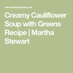 Creamy Cauliflower Soup with Greens Recipe | Martha Stewart