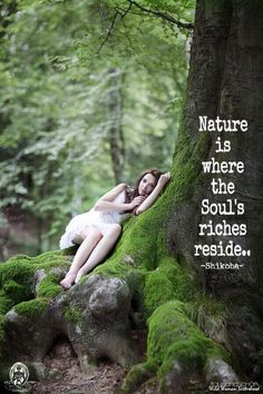 Nature is where the Soul's riches reside.. -Shikoba-