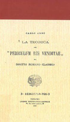 """La teorica del """"periculum rei venditae"""" nel diritto romano classico / Carlo Arnò. [s.n.], [2018]"""