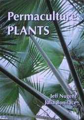Permaculture Plants: a Selection - by Jeff Nugent and Julia Boniface