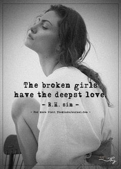 The broken girls have the deepest love. - http://themindsjournal.com/the-broken-girls-have-the-deepest-love/