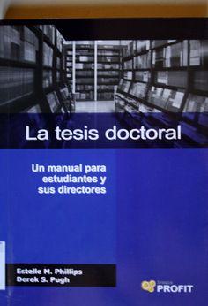 La tesis doctoral : cómo escribirla y defenderla. Un manual para estudiantes y sus directores