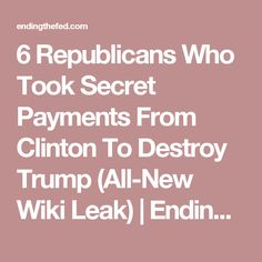 6 Republicans Who Took Secret Payments From Clinton To Destroy Trump (All-New Wiki Leak) | EndingFed News Network