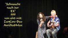 """""""Sehnsucht  nach der  EX"""" ### von und mit: ZartCore-Duo Aurelia&Max"""