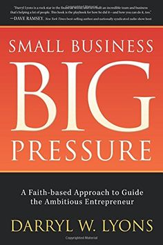 Small Business, Big Pressure: A Faith-Based Approach to Guide the Ambitious Entrepreneur (Morgan James Faith) by Darryl W Lyons http://www.amazon.com/dp/163047651X/ref=cm_sw_r_pi_dp_aJShwb0CW8R0F