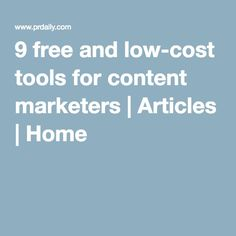 9 free and low-cost tools for content marketers | Articles | Home