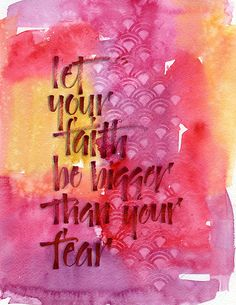 Let your faith be bigger than your fear...