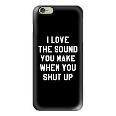 I LOVE THE SOUND YOU MAKE WHEN YOU SHUT UP (Black & White) - iPhone 6s... (125 BRL) ❤ liked on Polyvore featuring accessories, tech accessories, phone cases, phone, cases, electronics, iphone cases, apple iphone case, iphone cover case and black and white iphone case