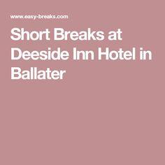 Short Breaks at Deeside Inn Hotel in Ballater