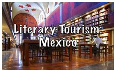 Take a trip through Mexico to visit some of its best literary landmarks Literary Travel, Travel Books, Love Fest, World Of Books, Tourism, Mexico, Explore, Reading, Places