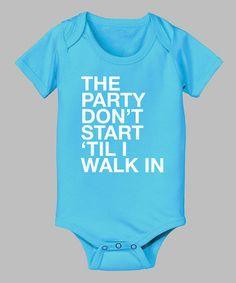 Love this Turquoise 'The Party Don't Start' Bodysuit - Infant on #zulily! #zulilyfinds