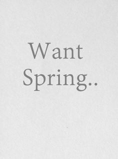 I am dying for spring. April showers bring May flowers! (but what do may flowers bring??? SUMMER!!!)