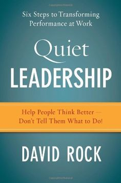 Quiet Leadership: Six Steps to Transforming Performance at Work by David Rock, http://www.amazon.com/dp/0060835907/ref=cm_sw_r_pi_dp_Ltr9pb1J12D75