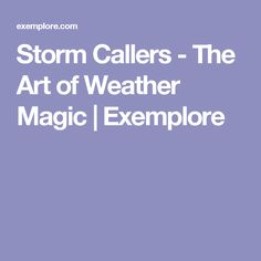 Storm Callers - The Art of Weather Magic | Exemplore