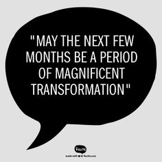"""May the next few months be a period of magnificent transformation"" - Quote From Recite.com #RECITE #QUOTE"