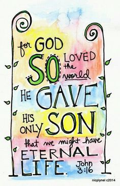 The Son Of Man Must Be Lifted Up.  For God so Loved The World, that He [gave] His only begotten Son, that whosoever believeth in Him should [not] perish, but [have] Everlasting Life. For God sent not His Son into the world to condemn the world; but that the world through Him might be saved. For every one that [doeth] evil [hateth] the Light, [neither] cometh to the Light, lest (because) his deeds should be reproved (exposed, or corrected ) . But he that doeth Truth cometh to the Light, that…