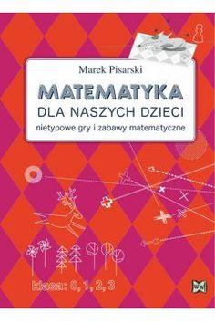 Matematyka dla naszych dzieci | Wrocławski Portal Matematyczny - Matematyka jest ciekawa Sensory Play, Asd, Math Activities, Kids Learning, Psychology, Ebooks, Education, Children, School