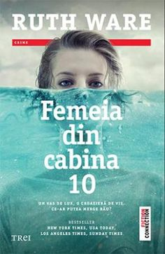 Femeia din cabina 10 - Ruth Ware Ruth Ware, Roman, Usa Today, New York Times, Best Sellers, Entertainment, Books, Movie Posters, Study