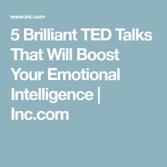 5 Brilliant TED Talks That Will Boost Your Emotional Intelligence   Inc.com