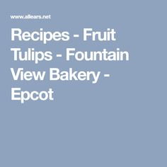 Recipes - Fruit Tulips - Fountain View Bakery - Epcot